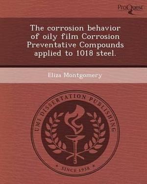 The Corrosion Behavior of Oily Film Corrosion Preventative Compounds Applied to 1018 Steel