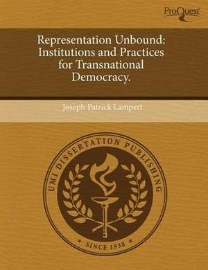 Representation Unbound: Institutions and Practices for Transnational Democracy