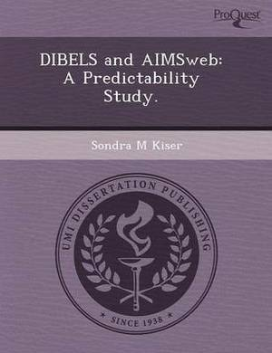 Dibels and Aimsweb: A Predictability Study
