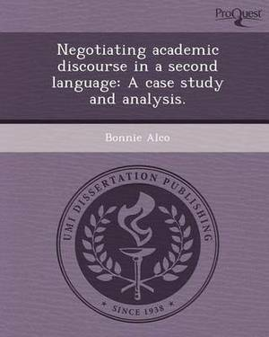 Negotiating Academic Discourse in a Second Language: A Case Study and Analysis