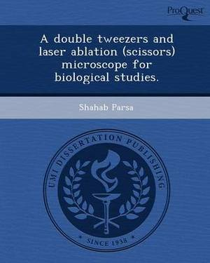 A Double Tweezers and Laser Ablation (Scissors) Microscope for Biological Studies