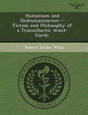 Humanism and Deshumanizacion---Fiction and Philosophy of a Transatlantic Avant-Garde