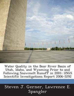 Water Quality in the Bear River Basin of Utah, Idaho, and Wyoming Prior to and Following Snowmelt Runoff in 2001: Usgs Scientific Investigations Report 2006-5292