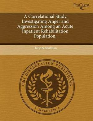 A Correlational Study Investigating Anger and Aggression Among an Acute Inpatient Rehabilitation Population