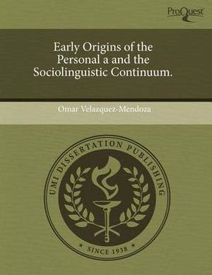 Early Origins of the Personal A and the Sociolinguistic Continuum