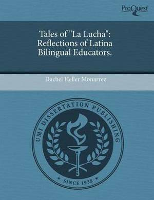 Tales of La Lucha: Reflections of Latina Bilingual Educators
