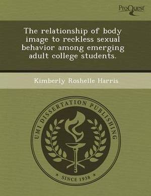 The Relationship of Body Image to Reckless Sexual Behavior Among Emerging Adult College Students