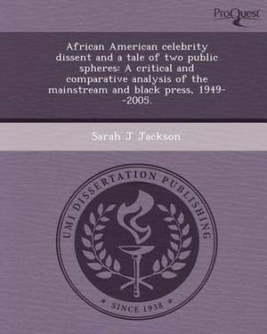 African American Celebrity Dissent and a Tale of Two Public Spheres: A Critical and Comparative Analysis of the Mainstream and Black Press