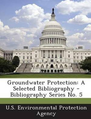Groundwater Protection: A Selected Bibliography - Bibliography Series No. 5