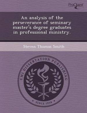 An Analysis of the Perseverance of Seminary Master's Degree Graduates in Professional Ministry