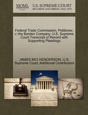 Federal Trade Commission, Petitioner, V. the Borden Company. U.S. Supreme Court Transcript of Record with Supporting Pleadings