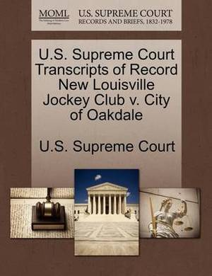U.S. Supreme Court Transcripts of Record New Louisville Jockey Club V. City of Oakdale