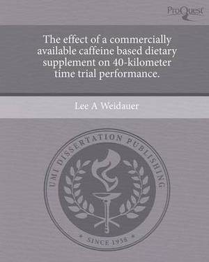 The Effect of a Commercially Available Caffeine Based Dietary Supplement on 40-Kilometer Time Trial Performance