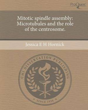 Mitotic Spindle Assembly: Microtubules and the Role of the Centrosome