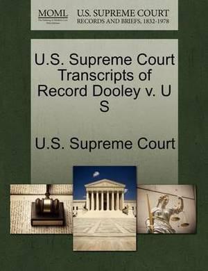 U.S. Supreme Court Transcripts of Record Dooley V. U S