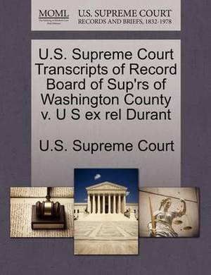 U.S. Supreme Court Transcripts of Record Board of Sup'rs of Washington County V. U S Ex Rel Durant