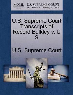 U.S. Supreme Court Transcripts of Record Bulkley V. U S