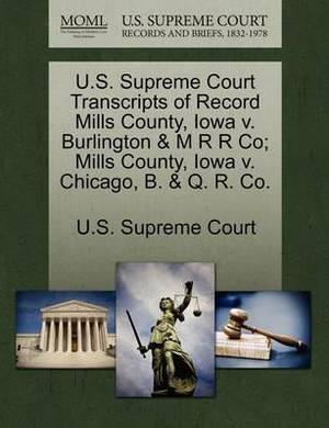 U.S. Supreme Court Transcripts of Record Mills County, Iowa V. Burlington & M R R Co; Mills County, Iowa V. Chicago, B. & Q. R. Co.