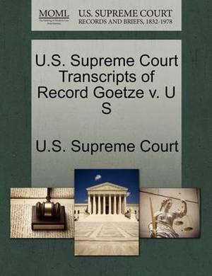 U.S. Supreme Court Transcripts of Record Goetze V. U S