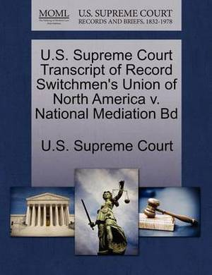 U.S. Supreme Court Transcript of Record Switchmen's Union of North America V. National Mediation Bd