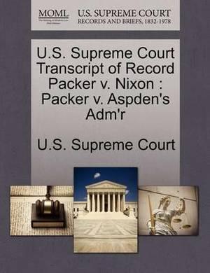 U.S. Supreme Court Transcript of Record Packer V. Nixon: Packer V. Aspden's Adm'r
