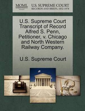 U.S. Supreme Court Transcript of Record Alfred S. Penn, Petitioner, V. Chicago and North Western Railway Company.