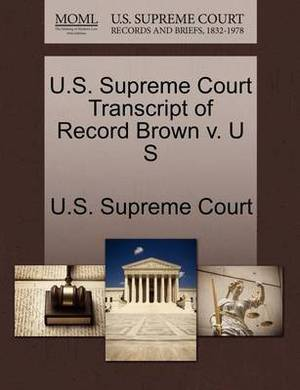 U.S. Supreme Court Transcript of Record Brown V. U S