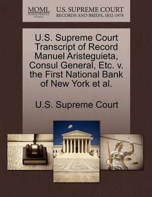 U.S. Supreme Court Transcript of Record Manuel Aristeguieta, Consul General, Etc. V. the First National Bank of New York et al.