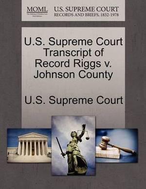 U.S. Supreme Court Transcript of Record Riggs V. Johnson County