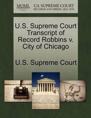 U.S. Supreme Court Transcript of Record Robbins V. City of Chicago