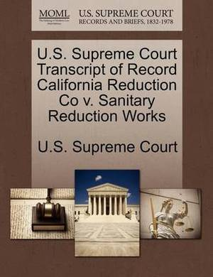 U.S. Supreme Court Transcript of Record California Reduction Co V. Sanitary Reduction Works