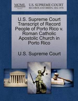 U.S. Supreme Court Transcript of Record People of Porto Rico V. Roman Catholic Apostolic Church in Porto Rico