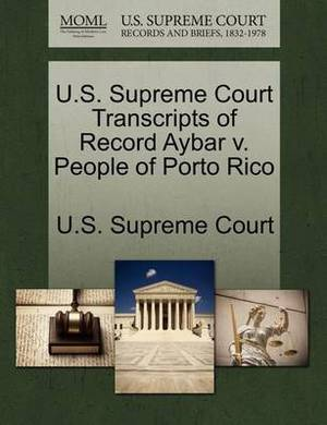 U.S. Supreme Court Transcripts of Record Aybar V. People of Porto Rico