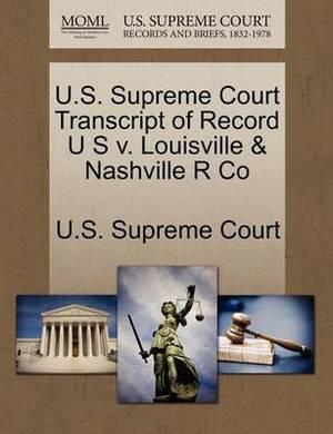 U.S. Supreme Court Transcript of Record U S V. Louisville & Nashville R Co