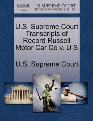 U.S. Supreme Court Transcripts of Record Russell Motor Car Co V. U S