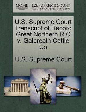 U.S. Supreme Court Transcript of Record Great Northern R C V. Galbreath Cattle Co