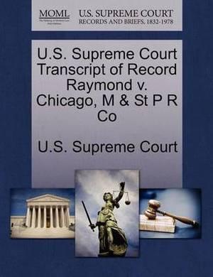 U.S. Supreme Court Transcript of Record Raymond V. Chicago, M & St P R Co