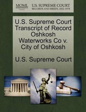 U.S. Supreme Court Transcript of Record Oshkosh Waterworks Co V. City of Oshkosh