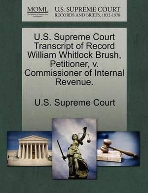 U.S. Supreme Court Transcript of Record William Whitlock Brush, Petitioner, V. Commissioner of Internal Revenue.