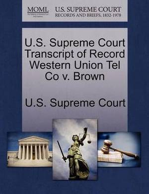 U.S. Supreme Court Transcript of Record Western Union Tel Co V. Brown