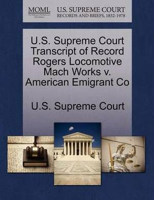 U.S. Supreme Court Transcript of Record Rogers Locomotive Mach Works V. American Emigrant Co