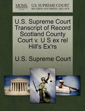 U.S. Supreme Court Transcript of Record Scotland County Court V. U S Ex Rel Hill's Ex'rs