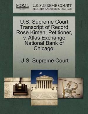 U.S. Supreme Court Transcript of Record Rose Kimen, Petitioner, V. Atlas Exchange National Bank of Chicago.