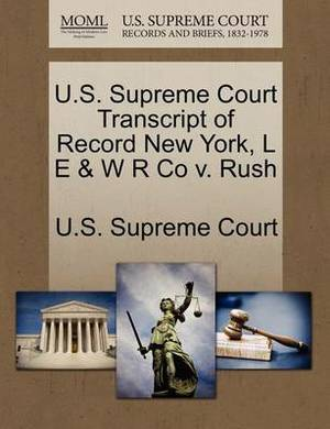U.S. Supreme Court Transcript of Record New York, L E & W R Co V. Rush