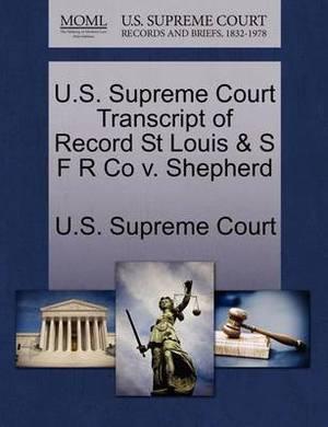 U.S. Supreme Court Transcript of Record St Louis & S F R Co V. Shepherd