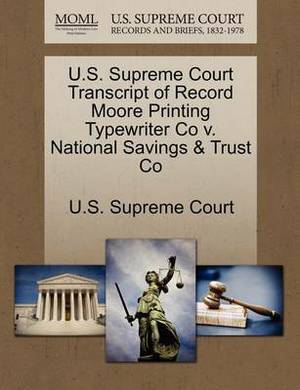 U.S. Supreme Court Transcript of Record Moore Printing Typewriter Co V. National Savings & Trust Co
