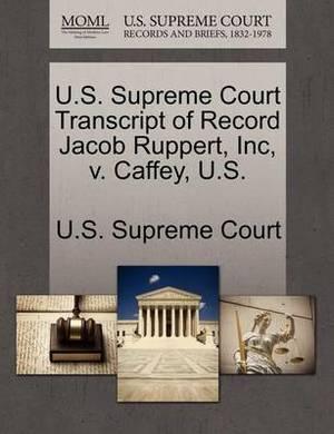 U.S. Supreme Court Transcript of Record Jacob Ruppert, Inc, V. Caffey, U.S.
