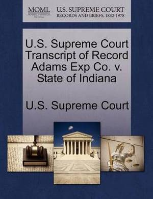 U.S. Supreme Court Transcript of Record Adams Exp Co. V. State of Indiana