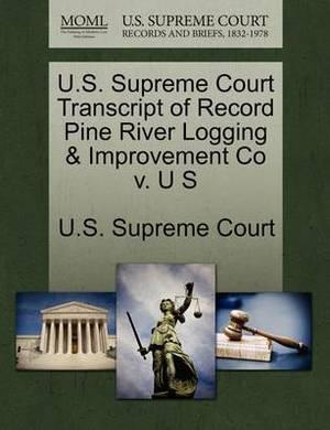 U.S. Supreme Court Transcript of Record Pine River Logging & Improvement Co V. U S