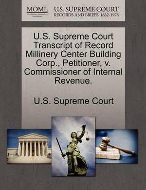 U.S. Supreme Court Transcript of Record Millinery Center Building Corp., Petitioner, V. Commissioner of Internal Revenue.